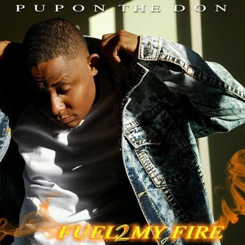 Pupon The Don – Fuel To My Fire @puponthedon