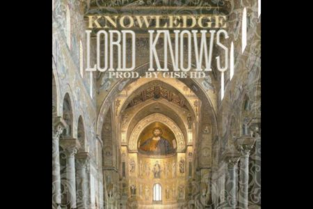 LORD KNOWS (PROD. BY CISE HD) – KNOWLEDGE