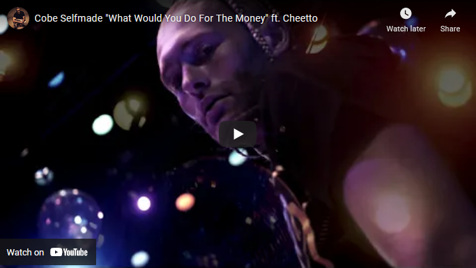 Cobe Selfmade What Would You Do For The Money ft. Cheetto